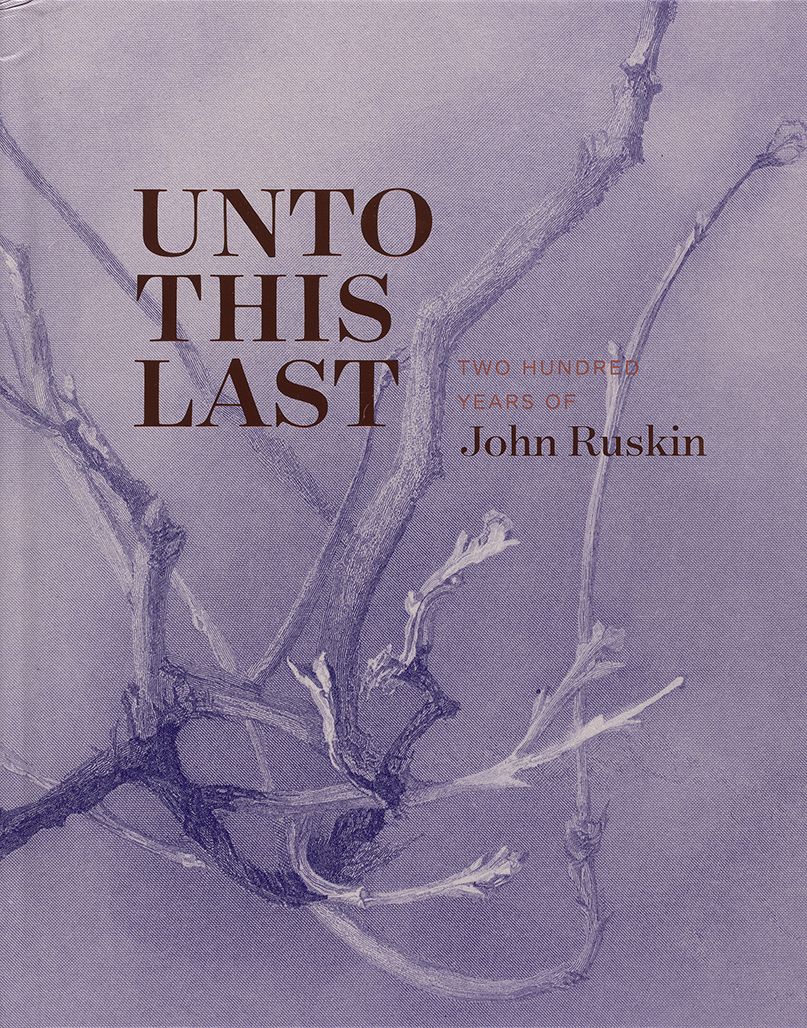Cover, Unto This Last: Two Hundred Years of John Ruskin