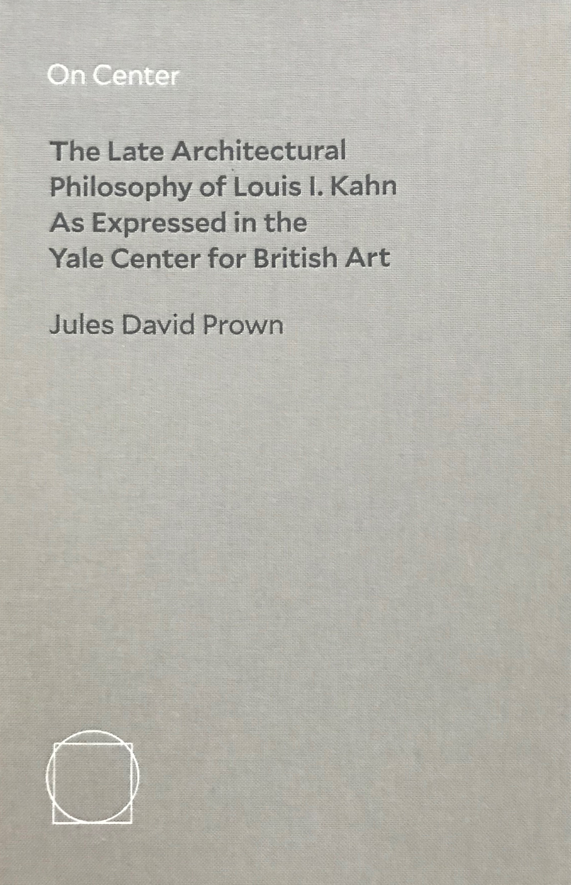 Cover, On Center: The Late Architectural Philosophy of Louis I. Kahn as Expressed in the Yale Center for British Art