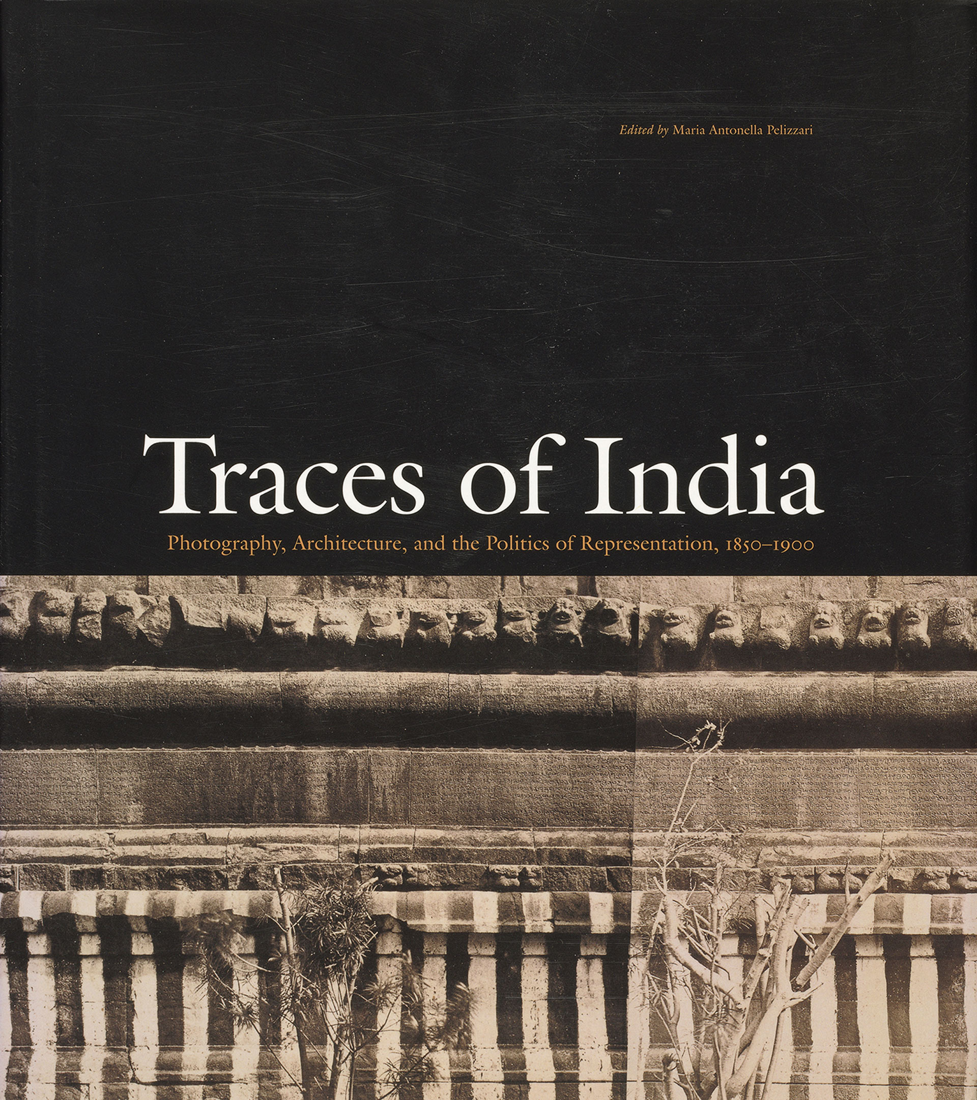 Cover, Traces of India: Photography, Architecture, and the Politics of Representation, 1850–1900