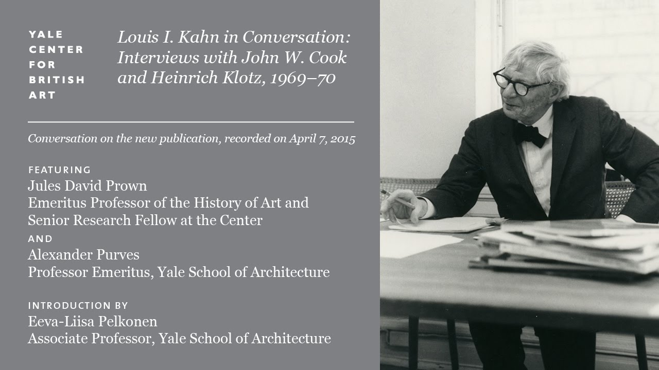 A Conversation with Jules Prown and Alexander Purves on New Louis I. Kahn Publication