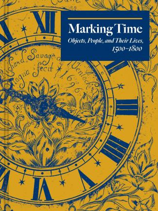 Cover, Marking Time: Objects, People, and Their Lives, 1500–1800