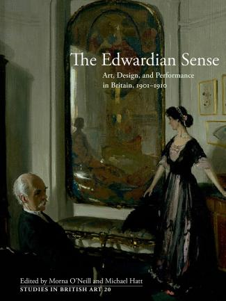 Cover, The Edwardian Sense: Art, Design, and Performance in Britain, 1901–1910