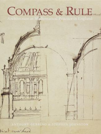 Compass and Rule: Architecture as Mathematical Practice in England, 1500–1750